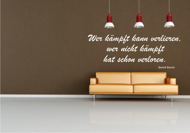 wandspr che und zitate wer k mpft kann verlieren wer nicht k mpft hat. Black Bedroom Furniture Sets. Home Design Ideas